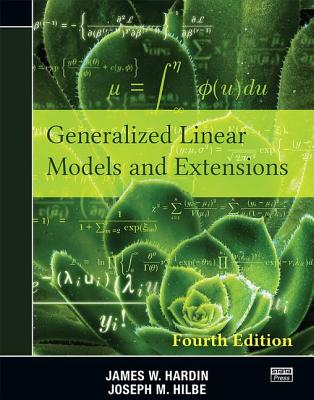 Generalized Linear Models and Extensions: Fourth Edition - Hardin, James W., and Hilbe, Joseph M.