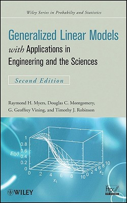 Generalized Linear Models: With Applications in Engineering and the Sciences - Myers, Raymond H, and Montgomery, Douglas C, and Vining, G Geoffrey