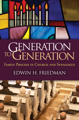Generation to Generation: Family Process in Church and Synagogue - Friedman, Edwin H, and Emanuel, Gary (Foreword by), and Crimone, Mickie (Foreword by)
