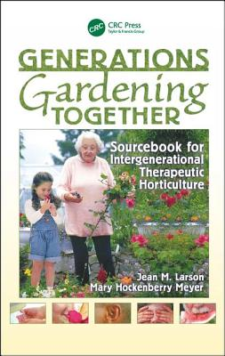 Generations Gardening Together: Sourcebook for Intergenerational Therapeutic Horticulture - Larson, Jean M., and Meyer, Mary