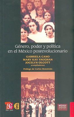 Genero, Poder y Politica en el Mexico Posrevolucionario - Cano, Gabriela (Compiled by), and Vaughan, Mary Kay (Compiled by), and Olcott, Jocelyn (Compiled by)