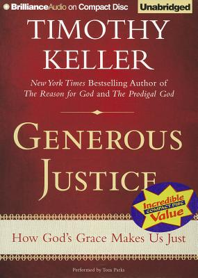 Generous Justice: How God's Grace Makes Us Just - Keller, Timothy, and Parks, Tom, Ph.D. (Read by)