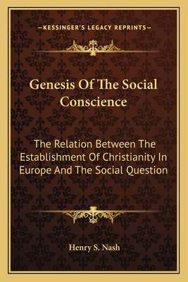 Genesis of the Social Conscience: The Relation Between the Establishment of Christianity in Europe and the Social Question - Nash, Henry S