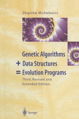 Genetic Algorithms + Data Structures = Evolution Programs - Michalewicz, Zbigniew