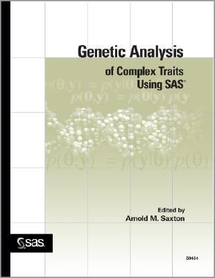 Genetic Analysis of Complex Traits Using SAS - Saxton, Arnold M, and Balzarini, Monica G, and Cappio-Borlino, Aldo