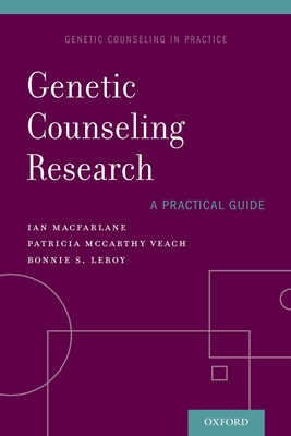 Genetic Counseling Research: A Practical Guide - MacFarlane, Ian M., and Veach, Patricia McCarthy, and LeRoy, Bonnie S.