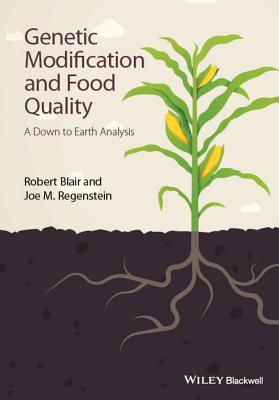 Genetic Modification and Food Quality: A Down to Earth Analysis - Blair, Robert, and Regenstein, Joe M.