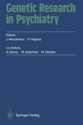 Genetic Research in Psychiatry: 2. Munchner Genetikgesprache September 12 15, 1991 C.I.N.P. President S Workshop - Mendlewicz, Julien (Editor)