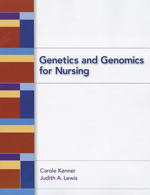 Genetics and Genomics for Nursing - Kenner, Carole, and Lewis, Judith A.