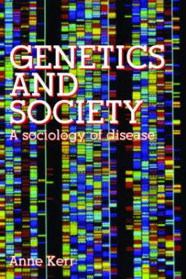 Genetics and Society: A Sociology of Disease - Kerr, Anne