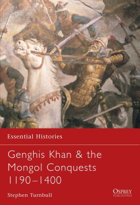 Genghis Khan & the Mongol Conquests 1190-1400 - Turnbull, Stephen