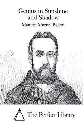 Genius in Sunshine and Shadow - Ballou, Maturin Murray, and The Perfect Library (Editor)