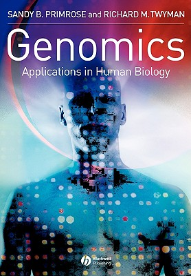 Genomics: Applications in Human Biology - Primrose, Sandy B, and Twyman, Richard