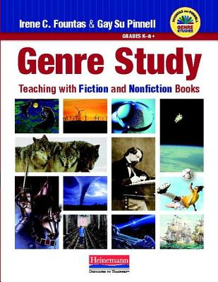 Genre Study: Teaching with Fiction and Nonfiction Books - Fountas, Irene, and Pinnell, Gay Su