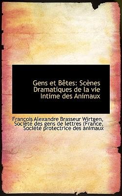 Gens Et B Tes: SC Nes Dramatiques de La Vie Intime Des Animaux - Brasseur Wirtgen, Franois Alexandre, and Brasseur Wirtgen, Fran Ois Alexandre