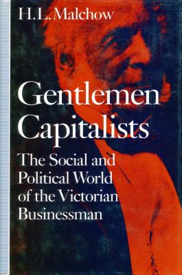 Gentlemen Capitalists: The Social and Political World of the Victorian Businessman - Malchow, H L
