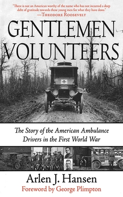 Gentlemen Volunteers: The Story of the American Ambulance Drivers in the First World War - Hansen, Arlen J, and Plimpton, George (Foreword by)