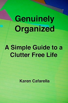 Genuinely Organized: A Simple Guide to a Clutter Free Life - Cafarella, Karen