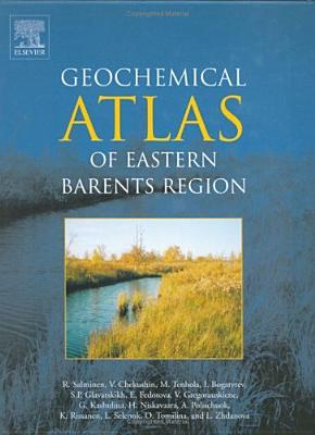 Geochemical Atlas of Eastern Barents Region - Salminen, R