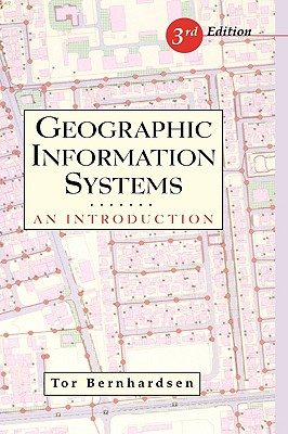 Geographic Information Systems: An Introduction - Bernhardsen, Tor
