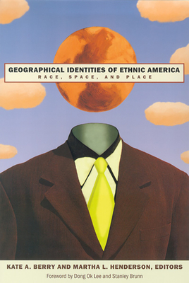 Geographical Identities of Ethnic America: Race, Space, and Place - Berry, Kate A (Editor)