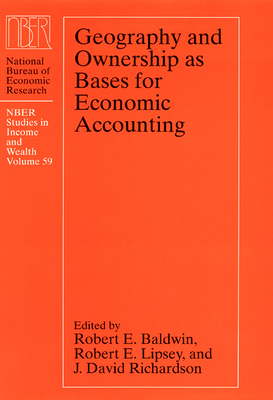 Geography and Ownership as Bases for Economic Accounting - Baldwin, Robert E (Editor), and Lipsey, Robert E (Editor), and Richardson, David (Editor)