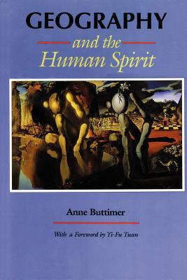 Geography and the Human Spirit - Buttimer, Anne, Professor, and Tuan, Yi-Fu, Professor (Foreword by)