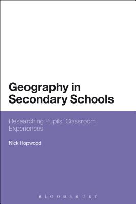 Geography in Secondary Schools: Researching Pupils' Classroom Experiences - Hopwood, Nick