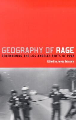 Geography of Rage: Remembering the Los Angeles Riot of 1992 - Tervalon, Jervey (Editor), and Sierra, Cristian A (Editor)