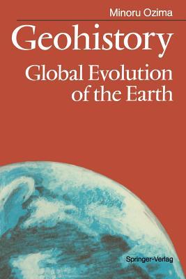 Geohistory: Global Evolution of the Earth - Wakabayashi, Judy, Dr. (Translated by), and Ozima, Minoru, Dr.