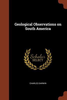 Geological Observations on South America - Darwin, Charles