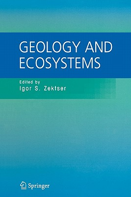 Geology and Ecosystems - Zektser, Igor S. (Editor), and Marker, B. (Editor), and Ridgway, John (Editor)