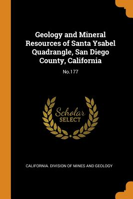 Geology and Mineral Resources of Santa Ysabel Quadrangle, San Diego County, California: No.177 - California Division of Mines and Geolog (Creator)