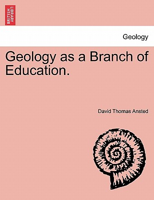 Geology as a Branch of Education. - Ansted, David Thomas