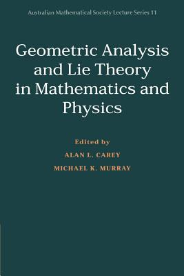Geometric Analysis and Lie Theory in Mathematics and Physics - Carey, Alan L (Editor)