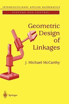 Geometric Design of Linkages - McCarthy, Michael J, and McCarthy, J M