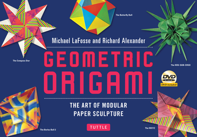 Geometric Origami Kit: The Art and Science of Modular Paper Folding - LaFosse, Michael G., and Alexander, Richard L.