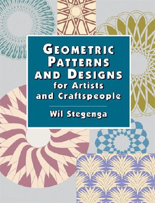 Geometric Patterns and Designs for Artists and Craftspeople - Stegenga, Wil