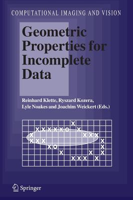 Geometric Properties for Incomplete Data - Klette, Reinhard (Editor), and Kozera, Ryszard (Editor), and Noakes, Lyle (Editor)