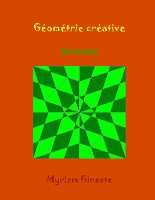 Geometrie Creative: Activites - Gineste, Myriam