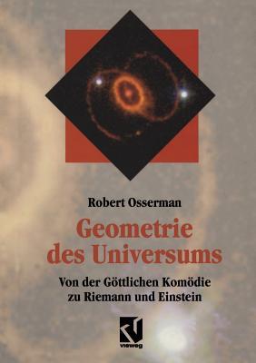 Geometrie Des Universums: Von Der Gottlichen Komodie Zu Riemann Und Einstein - Hildebrandt, Stefan (Preface by), and Osserman, Robert, and Sengerling, Rainer (Translated by)