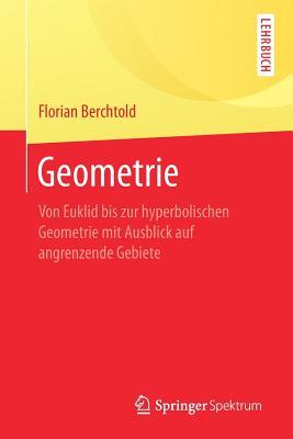 Geometrie: Von Euklid Bis Zur Hyperbolischen Geometrie Mit Ausblick Auf Angrenzende Gebiete - Berchtold, Florian
