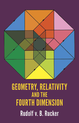 Geometry, Relativity and the Fourth Dimension - Rucker, Rudy Von B