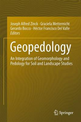 Geopedology: An Integration of Geomorphology and Pedology for Soil and Landscape Studies - Zinck, Joseph Alfred (Editor), and Metternicht, Graciela, Dr. (Editor), and Bocco, Gerardo (Editor)