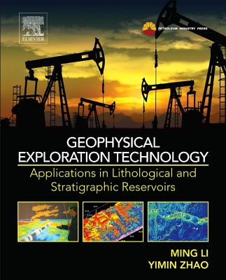 Geophysical Exploration Technology: Applications in Lithological and Stratigraphic Reservoirs - Li, Ming