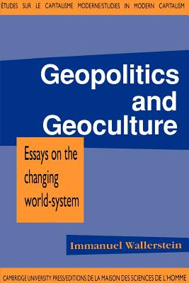 Geopolitics and Geoculture: Essays on the Changing World-System - Wallerstein, Immanuel Maurice