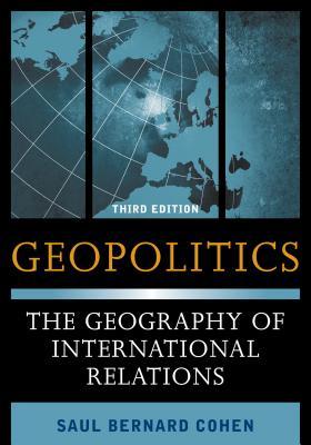 Geopolitics: The Geography of International Relations - Cohen, Saul Bernard