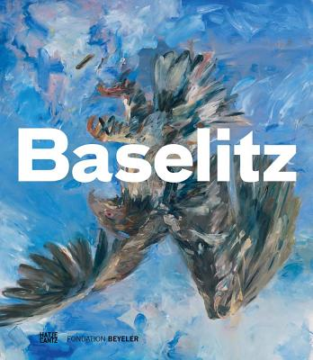 Georg Baselitz - Baselitz, Georg, and Fuchs, Rudi (Text by), and Schulz-Hoffmann, Carla (Text by)