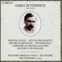 George Butterworth: Orchestral Fantasia; Suite for String Quartette; The Banks of Green Willow; Etc. - James Rutherford (baritone); BBC National Orchestra of Wales; Kriss Russman (conductor)