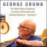 George Crumb: The Yellow Moon of Andalusia; Eine Kleine Mitternachtmusik; Celestial Mechanics; Yesteryear (Complete C